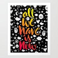 ALL WE HAVE IS NOW - Bru… Art Print