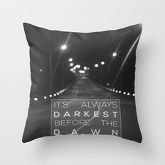 it's always darkest before the dawn. Throw Pillow