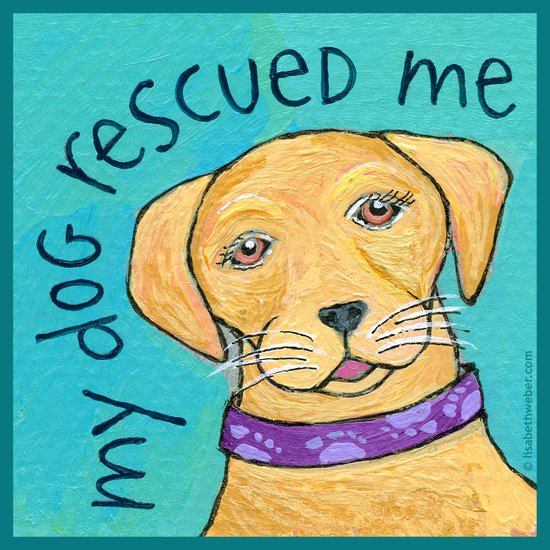 My Dog Rescued Me Art Print
