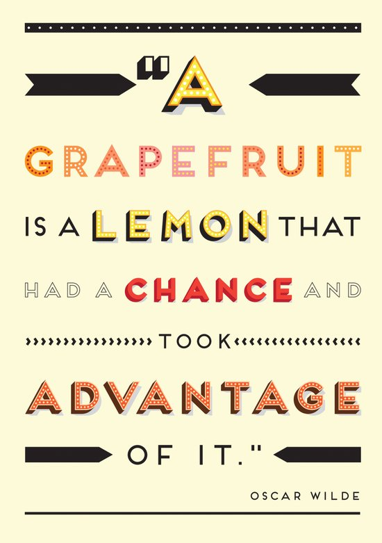 Oscar Wilde: A grapefruit is a lemon that had a chance and took advantage of it. Art Print