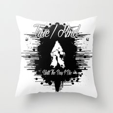 True/Kind: Until The Day… Throw Pillow