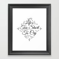 Life 2 Short 2 Cry !  Framed Art Print