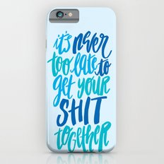It's Never Too Late To Get Your Shit Together iPhone 6 Slim Case