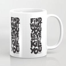FIND WHAT YOU LOVE Mug