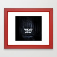 Don't You Give Up Framed Art Print