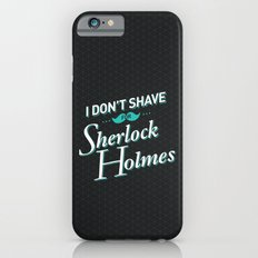 I Don't Shave for Sherlock Holmes Slim Case iPhone 6s