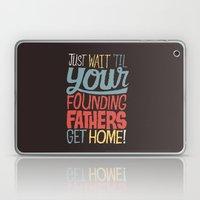 Just Wait 'til Your Foun… Laptop & iPad Skin