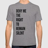Deny me the right to remain silent. Mens Fitted Tee Tri-Grey SMALL