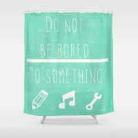 Do not be bored do something Shower Curtain