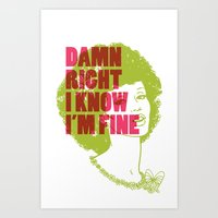 Damn Right I Know I'm Fi… Art Print
