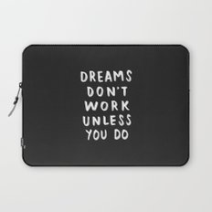Dreams Don't Work Unless You Do - Black & White Typography 01 Laptop Sleeve