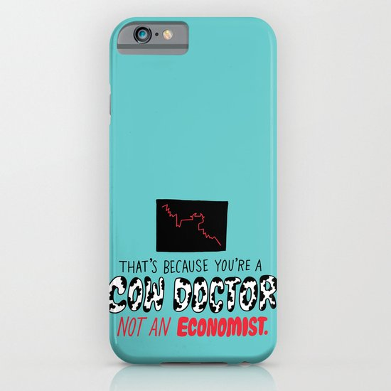 You're a Cow Doctor, Not an Economist iPhone & iPod Case