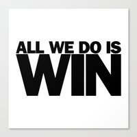 All We Do is Win Canvas Print