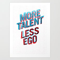 More Talent Less Ego Art Print