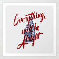 Everything Will Be Alrig… Art Print
