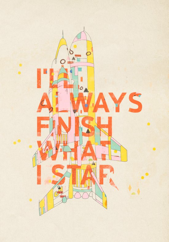 I'LL ALWAYS FINISH WHAT I STAR... Art Print