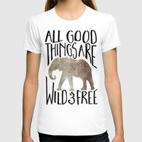 All Good Things Are Wild… Womens Fitted Tee White SMALL