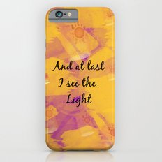 And at Last I see the Light iPhone 6 Slim Case