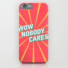 WOW, Nobody Cares Slim Case iPhone 6s