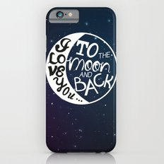 I LOVE YOU to the MOON and BACK! Slim Case iPhone 6s