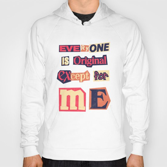 Everyone is original, except for me Hoody