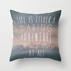 III. Life is either a daring adventure or nothing at all Throw Pillow