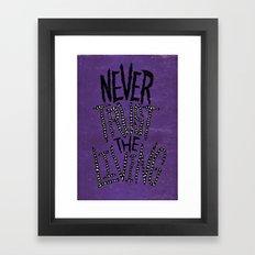 Never Trust The Living! Framed Art Print