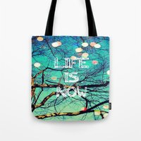 Life Is Now Tote Bag
