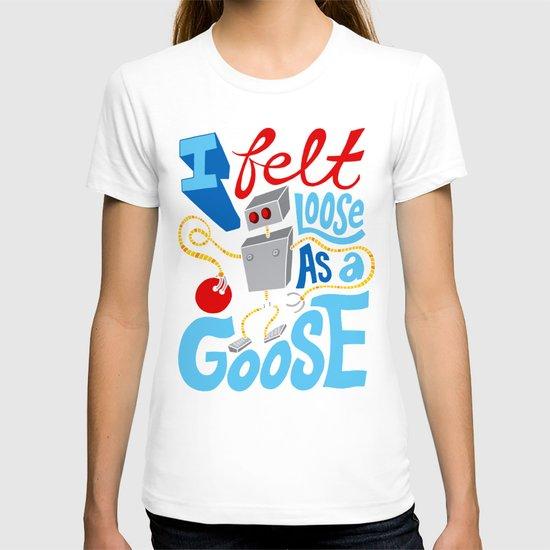 Loose as a Goose T-shirt