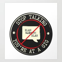 STOP TALKING AT GIGS!! Art Print
