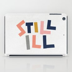 Still Ill iPad Case