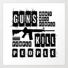 Guns Don't Kill People - People Kill People Art Print