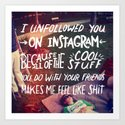 Why I Unfollowed You On Instagram Art Print