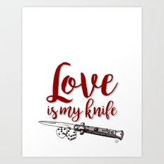 LOVE is my KNIFE Art Print