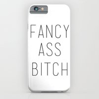 FANCY ASS BITCH iPhone 6 Slim Case