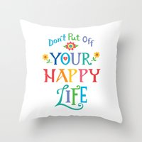 Don't Put Off Your Happy… Throw Pillow