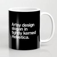 Artsy Design Slogan in Tightly Kerned Helvetica Mug