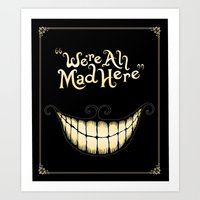 face Art Prints featuring We're All Mad Here by greckler
