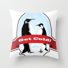 Get Cold Throw Pillow