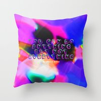 You Can Do Anything but Not Everything Throw Pillow