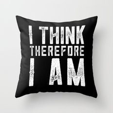 I think, therefore I am - on black Throw Pillow