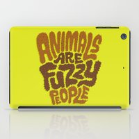 Animals are Fuzzy People iPad Case