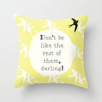 Don't Be Like The Rest O… Throw Pillow