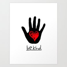 Be Kind.  |  A Message To All Mankind Art Print