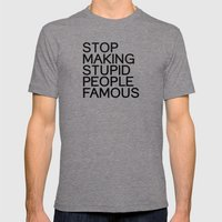 Stop making stupid people famous Mens Fitted Tee Tri-Grey SMALL