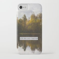 Lets Run Away Together iPhone 7 Slim Case