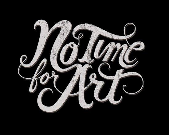 No Time For Art Art Print