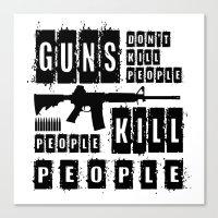 Guns Don't Kill People - People Kill People Canvas Print