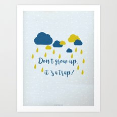 Don't grow up, it's a trap Art Print