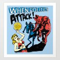 When Politics Attack! Art Print